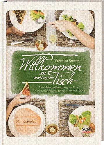 Preisvergleich Produktbild Willkommen an meinem Tisch!: Eine Liebeserklärung an gutes Essen, Gastfreundschaft und gemeinsame Mahlzeiten