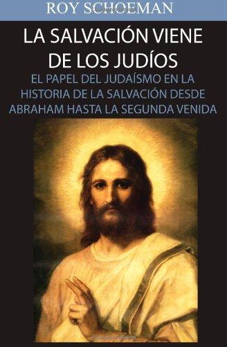 La Salvacion Viene de los Judios: El Papel del judaismo en la Historia de la Salvacion desde Abraham hasta la Segunda Venida