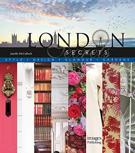 London Secrets: Style, Design, Glamour, Gardens -