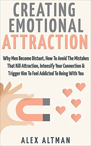Attract Men: Creating Emotional Attraction: Why Men Become Distant, How To Avoid The Mistakes That Kill Attraction, Intensify Your Connection & Trigger ... Advice for Women Book 2) (English Edition)