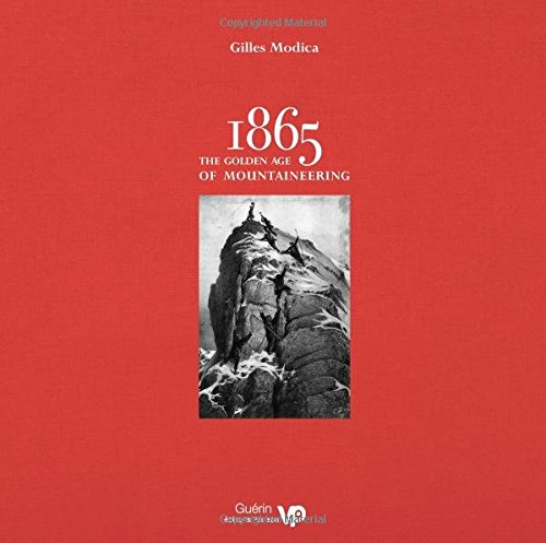 1865-the-golden-age-of-mountaineering-an-illustrated-history-of-alpine-climbings-greatest-era