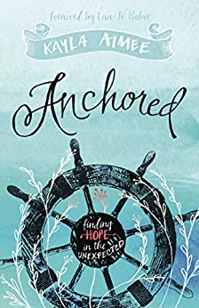 Anchored: Finding Hope in the Unexpected (English Edition) di [Aimee, Kayla]