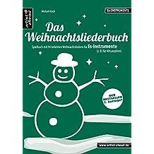 Das Weihnachtsliederbuch: Spielbuch mit 94 beliebten Weihnachtsliedern für Es-Instrumente (z. B. für Altsaxophon, Tuba). Songbook. Musiknoten.