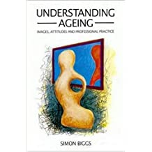 Understanding Ageing: Images, Attitudes and Professional Practice by Simon Biggs (1-Jun-1993) Paperback