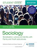 OCR A-level Sociology Student Guide 1: Socialisation, culture and identity with Family and Youth subcultures (Ocr a Level Student Guide)