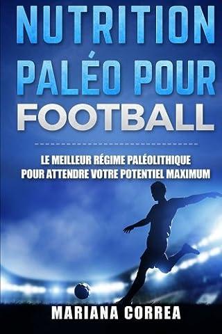 Nutrition Paleo pour Football: Le MEILLEUR Regime Paleolithique pour Attendre votre Potentiel MAXIMUM