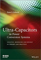 Ultra-Capacitors in Power Conversion Systems: Analysis, Modeling and Design in Theory and Practice