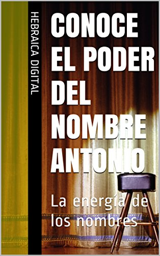 Conoce el Poder del Nombre Antonio: La energía de los nombres (Colección nombres propios)
