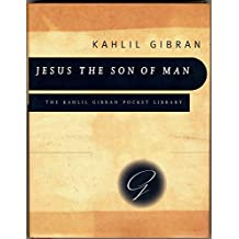 Jesus the Son of Man: His Words and His Deeds as Told and Recorded by Those Who Knew Him