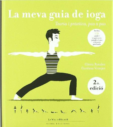 Descargar Libro La meva guia de ioga: Teoria i pràctica, pas a pas (La veu d'Helios) de Glòria Rosales Cantarell