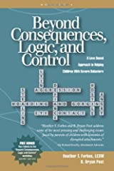 Beyond Consequences, Logic, and Control: A Love-Based Approach to Helping Children with Severe Behaviors Paperback