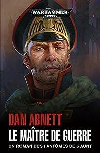 Fantomes de Gaunt : le Maitre de Guerre par Dan Abnett
