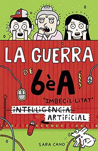 (Intel·ligència) Imbecil·litat artificial (Sèrie La guerra de 6èA 3) (Catalan Edition) por Sara Cano