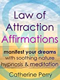 Law of Attraction Affirmations: Manifest Your Dreams with Soothing Nature Hypnosis & Meditation