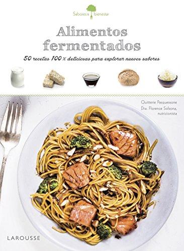 Sabores & Bienestar: Alimentos fermentados (Larousse - Libros Ilustrados/ Prácticos - Gastronomía) por Larousse Editorial