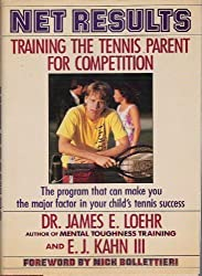 Net Results: Training the Tennis Parent for Competition by James E. Loehr (1987-09-03)