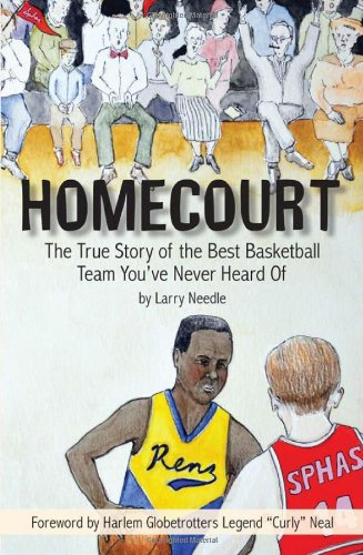 Homecourt: The True Story of the Best Basketball Team You've Never Heard Of por Larry Needle