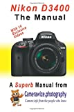 Nikon D3400 The Manual: The Superb Nikon D3400 DSLR Camera Manual