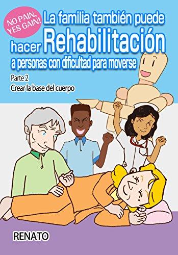 La familia también puede hacer Rehabilitación a personas con dificultad para moverse Parte 2: Crear la base del cuerpo por RENATO