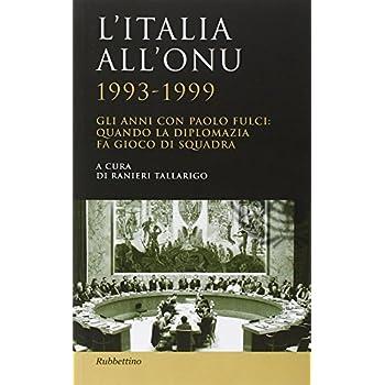 L'italia All'onu 1993-1999. Gli Anni Con Paolo Fulci: Quando La Diplomazia Fa Gioco Di Squadra
