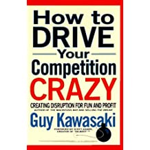 How to Drive Your Competition Crazy: Creating Disruption for Fun and Profit by Guy Kawasaki (1995-08-01)