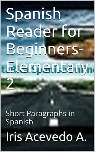 Spanish Reader for Beginners-Elementary 2-Short Paragraphs in Spanish: Spanish to English Translation (Spanish Reader for Beginners-Elementary 1, 2 & 3) por Iris Acevedo A.
