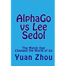 AlphaGo vs Lee Sedol: The Match that  Changed the World of Go
