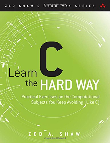 Learn C the Hard Way (Zed Shaw's Hard Way)