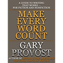 Make Every Word Count: A Guide to Writing That Works—for Fiction and Nonfiction (English Edition)