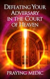 Image de Defeating Your Adversary in the Court of Heaven (English Edition)