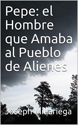 Pepe: el Hombre que Amaba al Pueblo de Alienes
