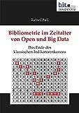 Bibliometrie im Zeitalter von Open und Big Data: Das Ende des klassischen Indikatorenkanons (B.I.T.online INNOVATIV)