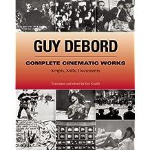 Guy Debord - Complete Cinematic Works: Scripts, Stills, Documents by Guy Debord (1-May-2003) Paperback