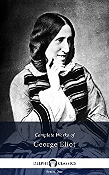 Delphi Complete Works of George Eliot (Illustrated) by [Eliot, George]