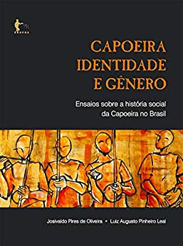Descarga gratuita Capoeira, identidade e gênero: ensaios sobre a história social da capoeira no Brasil Epub