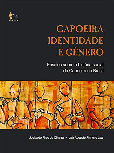 Capoeira, identidade e gênero: ensaios sobre a história social da capoeira no Brasil (Portuguese Edition) book cover