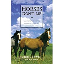 [(Horses Don't Lie: What Horses Teach Us About Our Natural Capacity for Awareness, Confidence, Courage, and Trust)] [Author: Chris Irwin] published on (June, 2001)