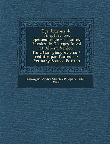 Les Dragons de L'Imperatrice; Operacomique En 3 Actes. Paroles de Georges Duval Et Albert Vanloo. Partition Piano Et Chant Reduite Par L'Auteur