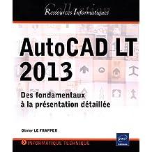 AutoCAD LT 2013 - Des fondamentaux à la présentation détaillée