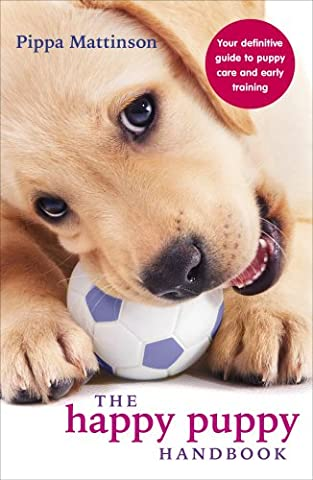 The Happy Puppy Handbook: Your Definitive Guide to Puppy Care