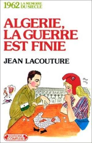 1962 Algérie la guerre est finie par Jean Lacouture