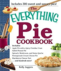 The Everything Pie Cookbook: Includes 300 Sweet and Savory Pies! (Everything (Cooking))