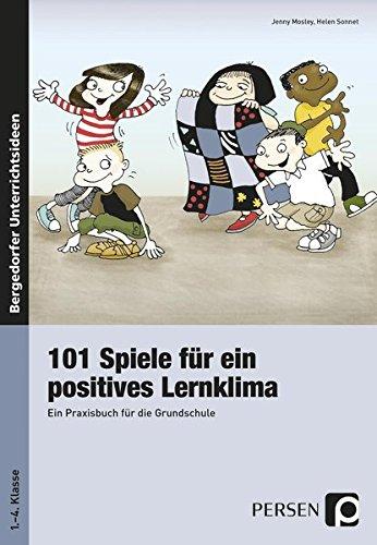 101 Spiele für ein positives Lernklima: Ideenfundgrube für die Grundschule (1. bis 4. Klasse)