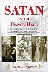 Satan in the Dance Hall: Rev. John Roach Straton, Social Dancing, and Morality in 1920s New York City