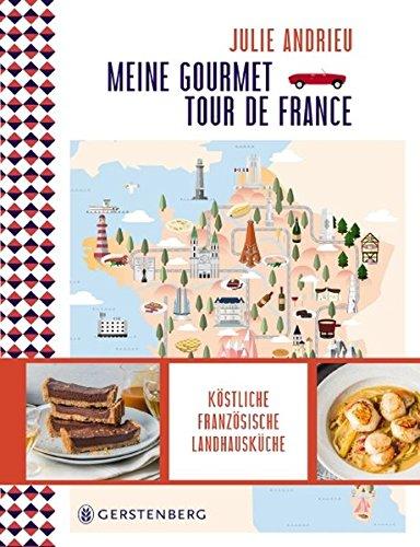 ... Meine Gourmet Tour De France: Köstliche Französische Landhausküche