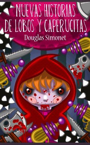 Nuevos Cuentos de Lobos y Caperucitas por Douglas Simonet