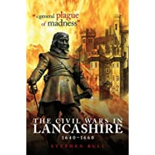 """A General Plague of Madness"": The Civil Wars in Lancashire, 1640-1660"