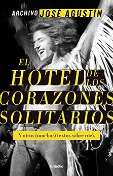 Descarga gratuita Archivo José Agustín: El hotel de los corazones solitarios: Y otros (muchos) textos sobre rock. Epub