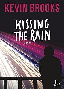 Brooks, Kevin: Kissing the Rain