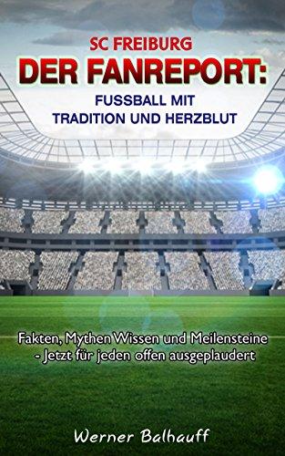 SC Freiburg – Von Tradition und Herzblut für den Fußball: Fakten, Mythen Wissen und Meilensteine - Jetzt für jeden offen ausgeplaudert (German Edition) por Werner Balhauff